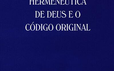 A Hermenêutica de Deus e o Código Original (Livro Raro)